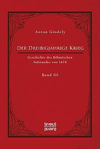 Der Dreißigjährige Krieg. Geschichte des Böhmischen Aufstandes von 1618. Band 3
