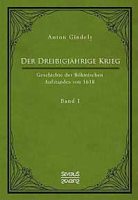 Der Dreißigjährige Krieg. Geschichte des Böhmischen Aufstandes von 1618. Band 1