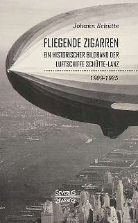 'Fliegende Zigarren' – Ein historischer Bildband der Luftschiffe Schütte-Lanz von 1909–1925.