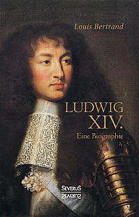 Ludwig der Vierzehnte. Eine Biographie